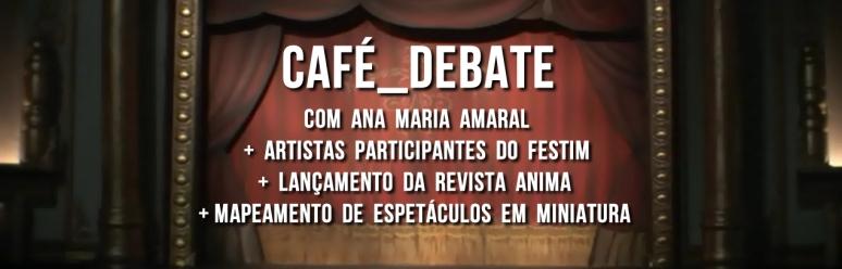 FESTIM - Festival de Teatro em Miniatura 2014 _ Café_debate com Ana Maria Amaral_